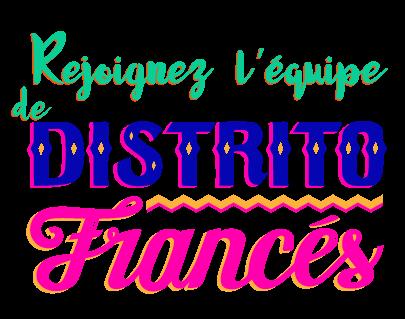 Rejoignez l'équipe de Distrito Francés